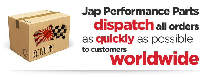Jap Performance Parts dispatch all orders as quickly as possible to customers worldwide